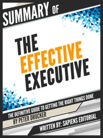 Summary Of The Effective Executive The Definitive Guide To Getting The Right Things Done By Peter Drucker
