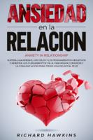 Download and Read Online Ansiedad en la relación: Supera la ansiedad, los pensamientos negativos y aprende los fundamentos de la verdadera conexión y la comunicación para tener una relación feliz