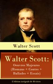 Walter Scott: Oeuvres Majeures (Romans + Contes + Ballades + Essais) - L'édition intégrale de 46 titres