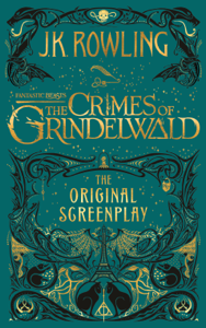 Fantastic Beasts: The Crimes of Grindelwald - The Original Screenplay - J.K. Rowling