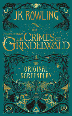 J.K. Rowling - Fantastic Beasts: The Crimes of Grindelwald - The Original Screenplay book