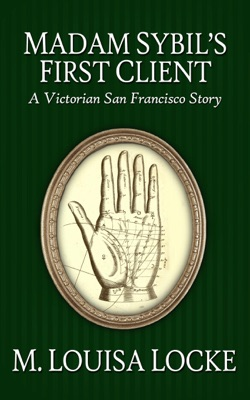 Madam Sibyl's First Client: A Victorian San Francisco Story pdf Download