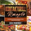 Kontaktgrill Rezepte: Das Kochbuch mit 150 Rezepten für den Elektrogrill! Leckere vielfältige Gerichte