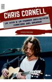 Chris Cornell la vita e la musica dell'ultimo martire del grunge