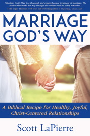 Marriage God's Way: A Biblical Recipe for Healthy, Joyful, Christ-Centered Relationships book