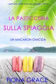 La pasticceria sulla spiaggia: Un macaron omicida (I gialli della pasticceria sulla spiaggia — Libro 2)