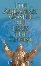 The Aquarian Gospel Of Jesus The Christ