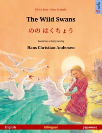 The Wild Swans – のの はくちょう (English – Japanese). Bilingual children's book based on a fairy tale by Hans Christian Andersen, age 4-6 and up - Ulrich Renz