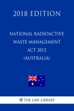 National Radioactive Waste Management Act 2012 (Australia) (2018 Edition)
