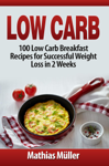 Low Carb: 100 Low Carb Breakfast Recipes for Successful Weight Loss in 2 Weeks