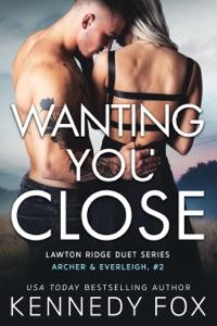 Wanting You Close