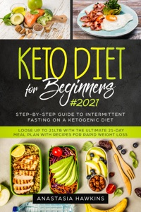Keto Diet for Beginners: Step-by-step Guide to Intermittent Fasting on a Ketogenic Diet - Loose up to 21Ltb with the Ultimate 21-Day Meal Plan With Recipes for Rapid Weight Loss Book Cover