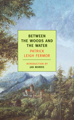 Between the Woods and the Water - Patrick Leigh Fermor & Jan Morris book