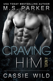 Craving Him - Cassie Wild & M. S. Parker book summary