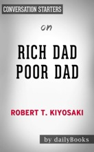 Rich Dad Poor Dad: What the Rich Teach Their Kids About Money That the Poor and Middle Class Do Not! by Robert T. Kiyosaki: Conversation Starters