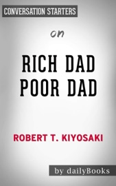 Rich Dad Poor Dad What The Rich Teach Their Kids About Money That The Poor And Middle Class Do Not By Robert T Kiyosaki Conversation Starters