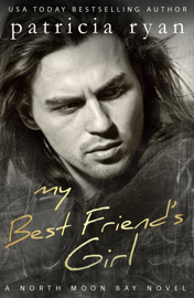 My Best Friend's Girl - Patricia Ryan book summary