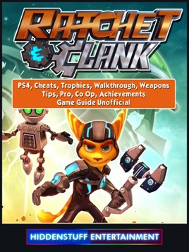 Rachet Clank Ps4 Cheats Trophies Walkthrough Weapons Tips