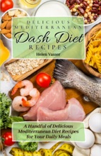 Delicious Mediterranean Dash Diet Recipes: a Handful of Delicious Mediterranean Diet Recipes for your Daily Meals