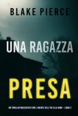 Una ragazza presa (Un thriller mozzafiato con l'agente dell'FBI Ella Dark – Libro 2) Book Cover