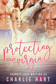 Protecting Our Virgin - Frankie Love & Charlie Hart book summary