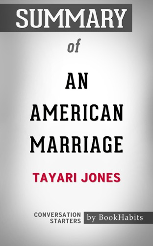 Book Habits - Summary of An American Marriage: A Novel by Tayari Jones  Conversation Starters