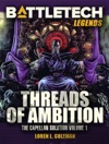 BattleTech Legends Threads Of Ambition The Capellan Solution Vol1