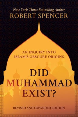 Did Muhammad Exist?: An Inquiry into Islam's Obscure Origins—Revised and Expanded Edition