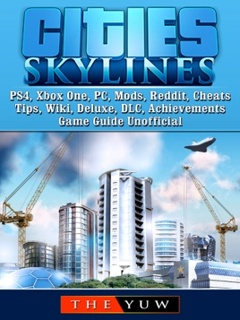 ‎Cities Skylines PS4, Xbox One, PC, Mods, Reddit, Cheats, Tips, Wiki,  Deluxe, DLC, Achievements, Game Guide Unofficial