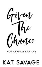 Given The Chance - Kat Savage by  Kat Savage PDF Download