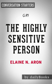 The Highly Sensitive Person: How to Thrive When the World Overwhelms You by Elaine N. Aron: Conversation Starters