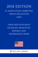 Paper and Paper-Based Packaging Promotion, Research and Information Order (US Agricultural Marketing Service Regulation) (AMS) (2018 Edition)