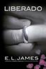E L James - Liberado («Cincuenta sombras» contada por Christian Grey 3) portada
