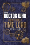 Doctor Who How To Be A Time Lord - The Official Guide