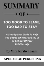 Summary Of Too Good To Leave, Too Bad To Stay By Mira Kirshenbaum A Step-By Step Guide To Help You Decide Whether To Stay In Or Get Out Of Your Relationship