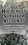 Holocaust Survivor Accounts Incredible True Holocaust Survivor Stories From World War 2 Accounts Of Holocaust History