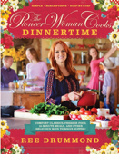 The Pioneer Woman Cooks—Dinnertime: Comfort Classics, Freezer Food, 16-Minute Meals, and Other Delicious Ways to Solve Supper! Book Cover