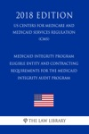 Medicaid Integrity Program - Eligible Entity And Contracting Requirements For The Medicaid Integrity Audit Program US Centers For Medicare And Medicaid Services Regulation CMS 2018 Edition