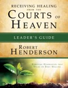Receiving  Healing From The Courts Of Heaven Leaders Guide