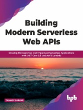 Building Modern Serverless Web APIs: Develop Microservices and Implement Serverless Applications with .NET Core 3.1 and AWS Lambda (English Edition)