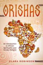 Orishas: An Introduction To African Spirituality And Yoruba Religion