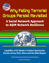 Why Failing Terrorist Groups Persist Revisited: A Social Network Approach to AQIM Network Resilience - Capability of Al-Qaeda to Conduct Spectacular Attacks Across West Africa and the Sahel Region