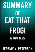 Book Summary: Eat that Frog – Brian Tracy (21 Great Ways to Stop Procrastinating and Get More Done in Less Time)