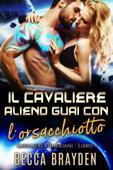 Il Cavaliere Alieno Guai con l'orsacchiotto Book Cover
