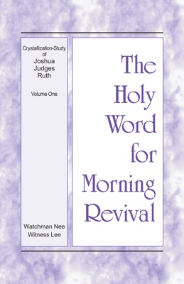 The Holy Word for Morning Revival - Crystallization-study of Joshua, Judges, Ruth, Volume 1