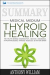 Summary Medical Medium Thyroid Healing The Truth Behind Hashimotos Graves Insomnia Hypothyroidism Thyroid Nodules  Epstein-Barr