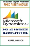 The Business  System Processes Of Fixed Assets Module For Ax Discrete Manufacturing