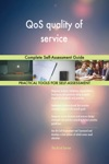 QoS Quality Of Service Complete Self-Assessment Guide
