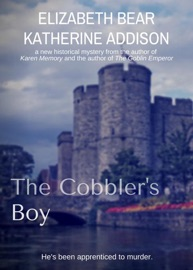 The Cobbler's Boy - Elizabeth Bear & Katherine Addison