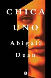 Chica Uno - Abigail Dean by  Abigail Dean PDF Download